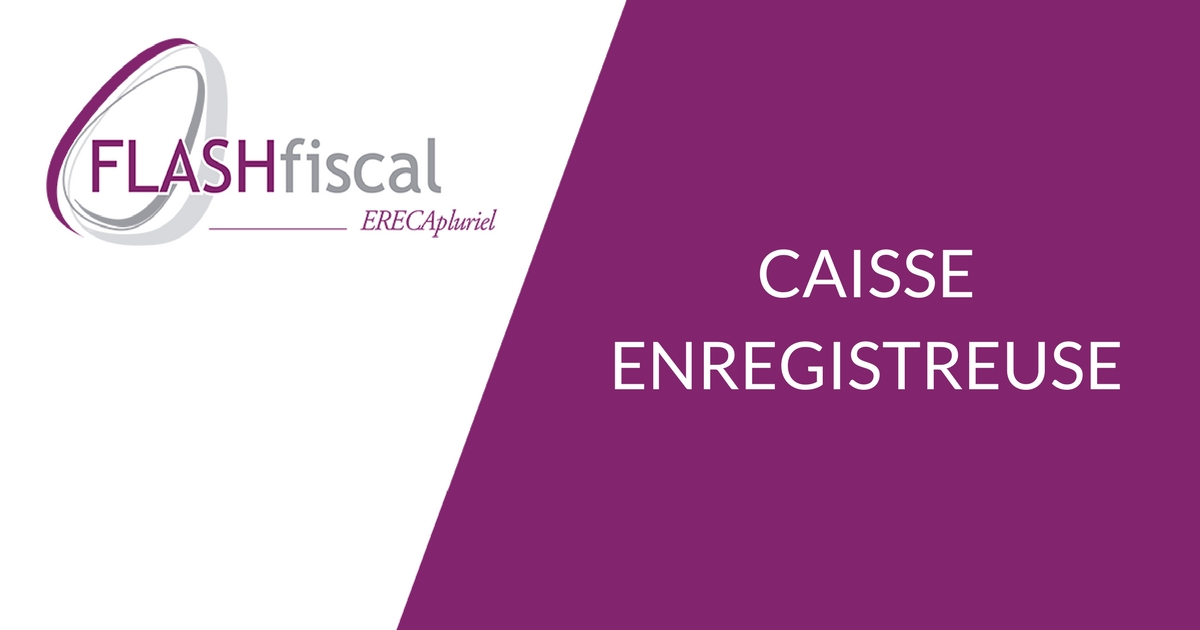 Flash fiscal – Caisse enregistreuse