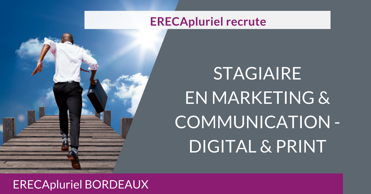POURVU – Stage en Marketing & Communication – ERECApluriel Bordeaux